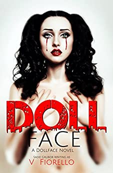 Doll Face: A Doll Face Novel (The Doll Face Series Book 1) by [Grubor, Sadie, Fiorello, V]