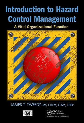 Introduction to Hazard Control Management: A Vital Organizational Function by James T. Tweedy