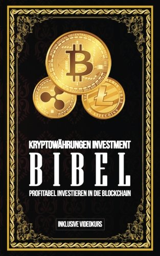 Kryptowahrungen Investment Bibel - Profitabel Investieren in die Blockchain: Gewinne durch Bitcoin, Ethereum, Stellar Lumens und Co.  [Svalley, Apo] (Tapa Blanda)