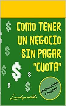 """Como tener un negocio sin pagar """"cuota"""" (Comprensiòn E-Business nº 1) de [Lòpez, Landy Yareth]"""