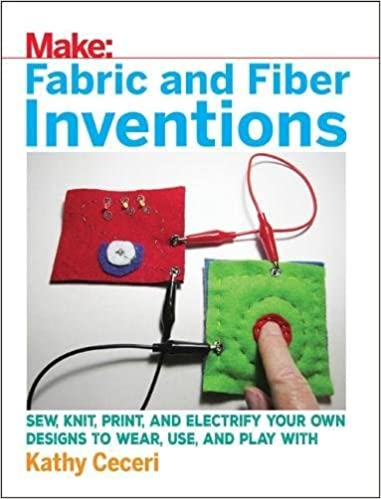 Fabric And Fiber Inventions Sew Knit Print And Electrify Your