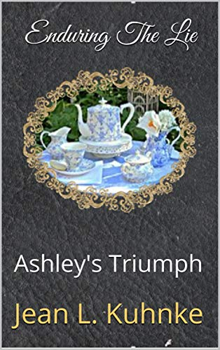 Enduring The Lie: Ashley's Triumph by [Kuhnke, Jean L.]