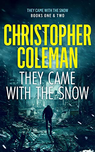 They Came with the Snow Series: Books 1-2 ( A Post-Apocalyptic Survival Thriller) by [Coleman, Christopher]