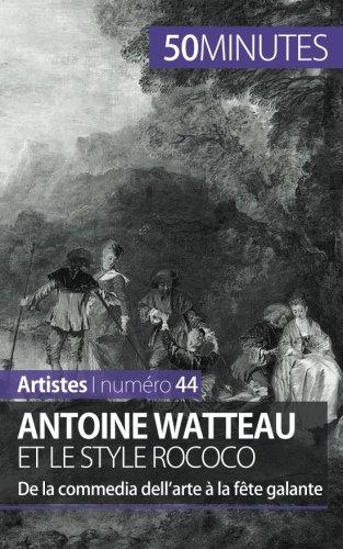 Read Online Antoine Watteau et le style rococo: De la commedia dell'arte à la fête galante (French Edition) pdf epub