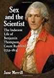 img - for Sex and the Scientist: The Indecent Life of Benjamin Thompson, Count Rumford 1753-1814 book / textbook / text book