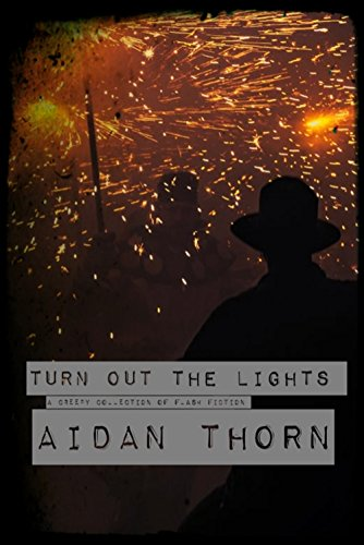 Turn out the Light: A creepy collection of flash fiction