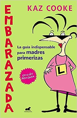 Embarazada: La guía indispensable para madres primerizas (Libro práctico)