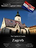 Touring the Worlds Capital Cities Zagreb: The Capital of Croatia