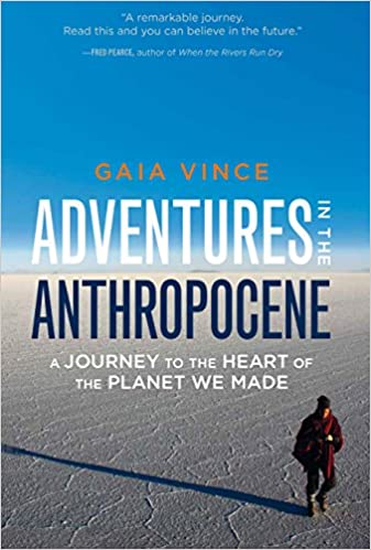 Adventures in the Anthropocene: A Journey to the Heart of the Planet We Made, Vince, Gaia
