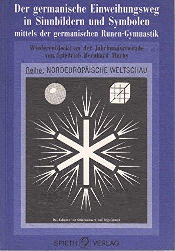 Der germanische Einweihungsweg in Sinnbildern und Symbolen mittels der germanischen Runen-Gymnastik: Das Erbauen von Schutzmauern und Hegeformen