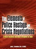 The Elements of Police Hostage and Crisis Negotiations: Critical Incidents and How to Respond to Them
