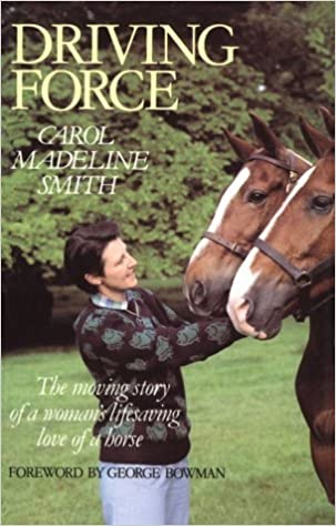 Driving Force: The moving story of a woman's lifesaving love of a horse by Carol Madeline Smith (1998-01-01)