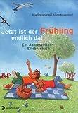 Jetzt ist der Frühling endlich da: Ein Jahreszeiten-Erlebnisbuch