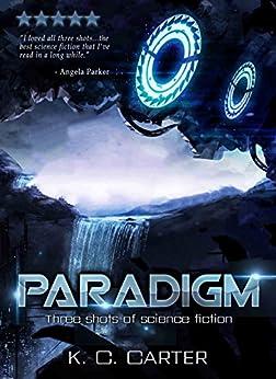 Paradigm: Three shots of science fiction by [Carter, Killian C.]