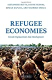 Refugee Economies: Forced Displacement and Development