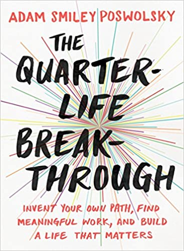 The Quarter Life Breakthrough Invent Your Own Path Find Meaningful