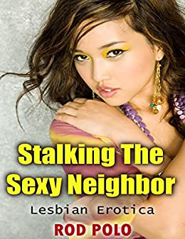 Stalking The Sexy Neighbor Lesbian Erotica By Polo Rod