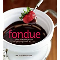 Fondue: Sweet and savory recipes for gathering around the table with friends Hardcover