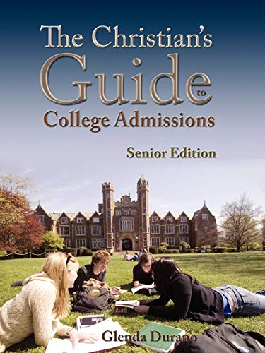 The Christian's Guide to College Admissions: Senior Edition (Volume 1)