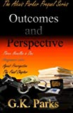 Outcomes and Perspective, G. K. Parks, 0989195821