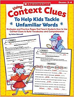 Using Context Clues to Help Kids Tackle Unfamiliar Words, Grqdes 2-4: Strategies and Practice Pages That Teach Students How to Use Context Clues to Bu