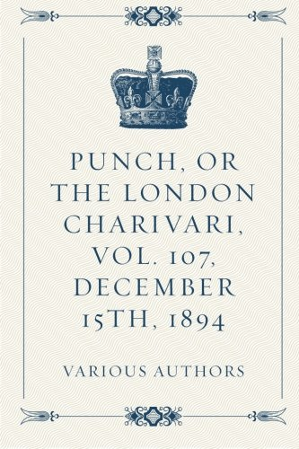Punch, or the London Charivari, Vol. 107, December 15th, 1894 pdf