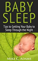 Baby Sleep : Tips to Getting Your Baby to Sleep Through the Night (a baby sleep book of solutions to have a Happy Child) (English Edition)