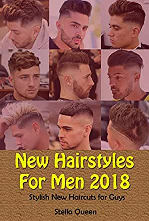 New Hairstyles For Men 2018 Stylish New Haircuts For Guys Kindle