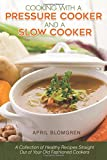 Cooking with a Pressure Cooker and a Slow Cooker: A Collection of...