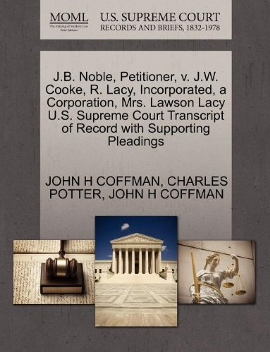J.B. Noble, Petitioner, v. J.W. Cooke, R. Lacy, Incorporated, a Corporation, Mrs. Lawson Lacy U.S. Supreme Court Transcript of Record with Supporting Pleadings
