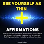 See Yourself as Thin Affirmations: Positive Daily Affirmations for Slightly Heavy Individuals to See Beyond the Cellulites Using the Law of Attraction, Self-Hypnosis, Guided Meditation   Stephens Hyang