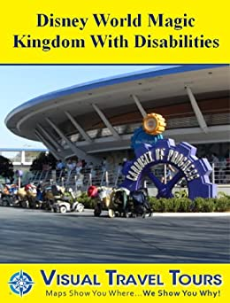 Disney World Magic Kingdom with Disabilities: A Self-guided Pictorial Walking Tour (Tours4Mobile, Visual Travel Tours Book 151)