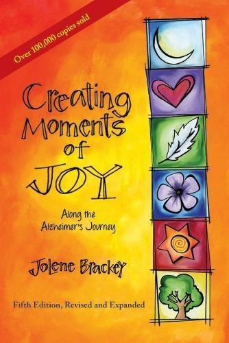 Creating Moments of Joy Along the Alzheimer's Journey: A Guide for Families and Caregivers, Fifth Edition, Revised and Expanded PDF