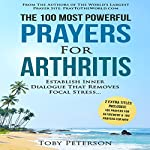 The 100 Most Powerful Prayers for Arthritis: Establish Inner Dialogue That Removes Focal Stress | Toby Peterson