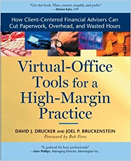 virtual office tools. virtual office tools for a high margin practice how clientcentered financial advisors can cut paperwork overhead and wasted hours david j drucker l