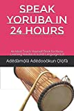 SPEAK YORUBA IN 24 HOURS: An Ideal Teach-Yourself Book for those Learning Yoruba as a 2nd Language (L2 Yoruba Grammar)