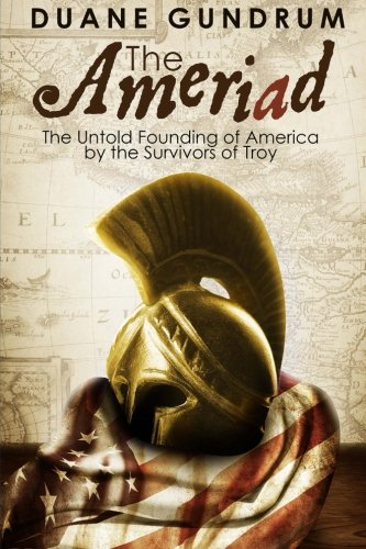 The Ameriad: The Untold Founding of America by the Survivors of Troy