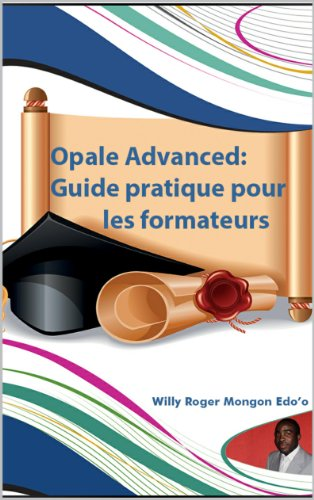 Opale Advanced:Guide pratique pour les formateurs (French Edition)