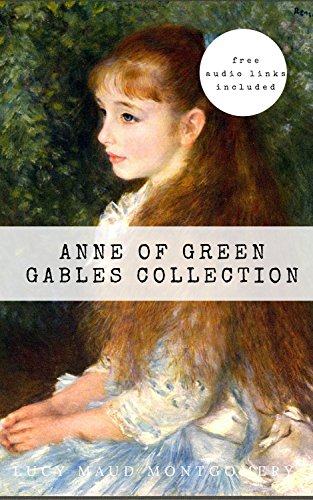 Anne of Green Gables Collection: Anne of Green Gables, Anne of the Island, and More Anne Shirley Books [Free Audio Links Included]