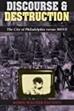 img - for Discourse and Destruction: The City of Philadelphia versus MOVE book / textbook / text book