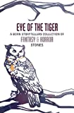 Eye of the Tiger: a Born Storytellers collection of fantasy and horror stories