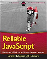 Reliable JavaScript: How to Code Safely in the World's Most Dangerous Language