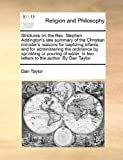 Strictures on the Rev Stephen Addington's Late Summary of the Christian Minister's Reasons for Baptizing Infants, and for Administering the Ordinance, Dan Taylor, 1171124120