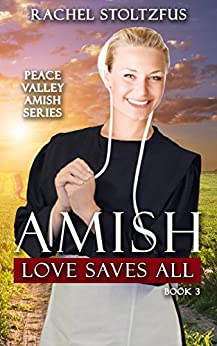 Amish Love Saves All (Peace Valley Amish Series Book 3) by [Stoltzfus, Rachel]
