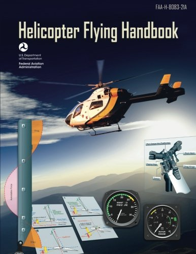 Helicopter Flying Handbook (FAA-H-8083-21A): (BLACK & WHITE EDITION)