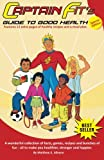 Captain Fit`S Guide to Good Health, Matthew E. Alleyne, 8299727723