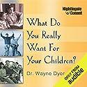 What Do You Really Want for Your Children? Hörbuch von Dr. Wayne W. Dyer Gesprochen von: Dr. Wayne W. Dyer