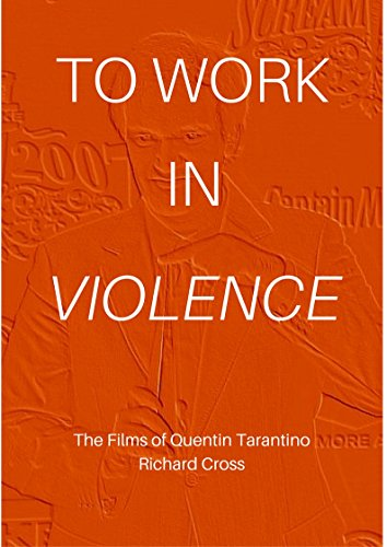 To Work in Violence: The Films of Quentin Tarantino (The Films of... Book 13)