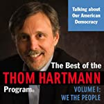 The Best of the Thom Hartmann Program: Volume I: We the People   Thom Hartmann
