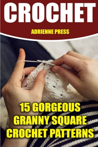 Crochet: 15 Gorgeous Granny Square Crochet Patterns: Crochet Accessories